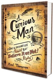 A Curious Man- The Strange and Brilliant Life of Robert Believe It or Not Ripley