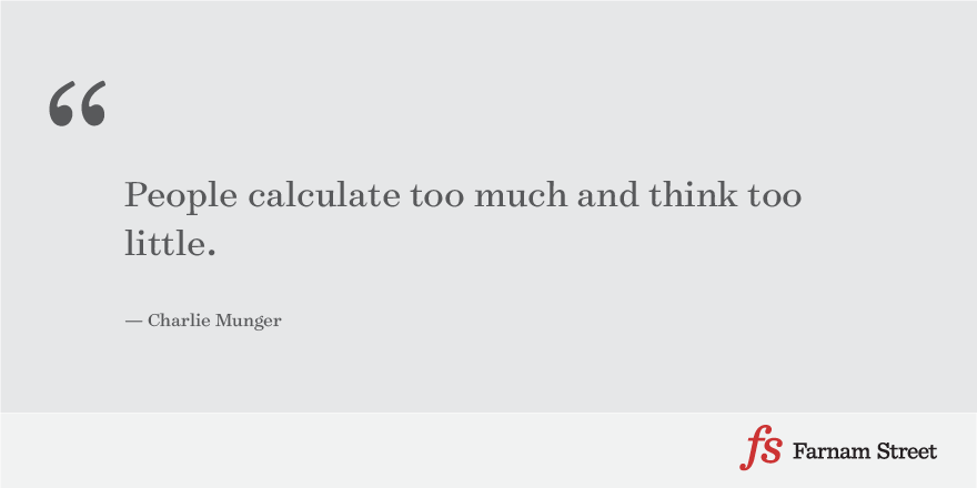 People calculate too much and think too little.
