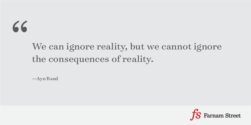 We can ignore reality, but we cannot ignore the consequences of reality.