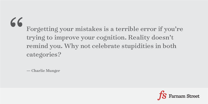 Forgetting your mistakes is a terrible error if you're trying to improve your cognition. Reality doesn't remind you. Why not celebrate stupidities in both categories?
