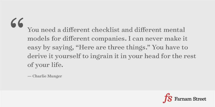 "You need a different checklist and different mental models for different companies. I can never make it easy by saying, ""Here are three things."" You have to derive it yourself to ingrain it in your head for the rest of your life."
