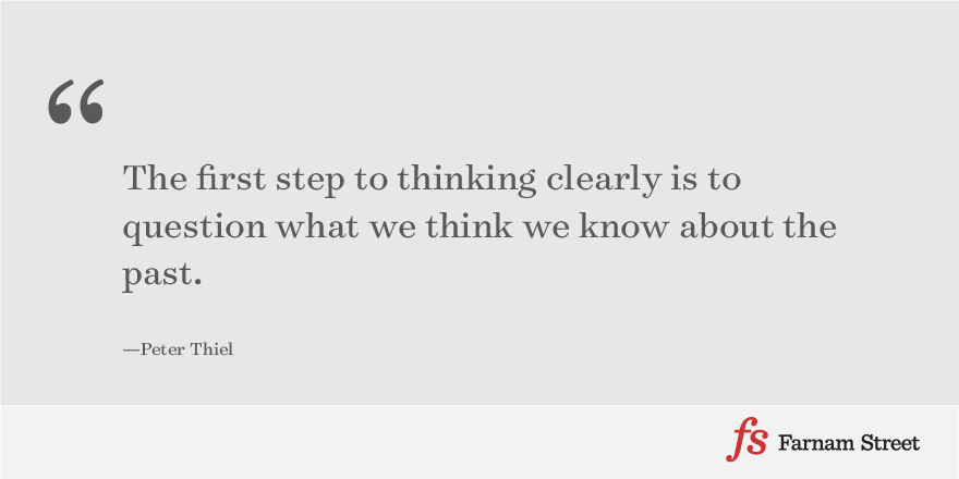 Peter Thiel:The first step to thinking clearly is to question what we think we know about the past