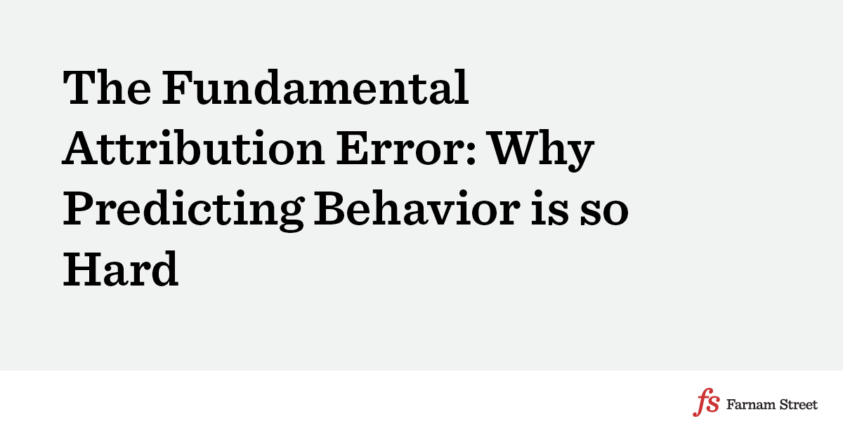 The Fundamental Attribution Error Why Predicting Behavior Is So Hard