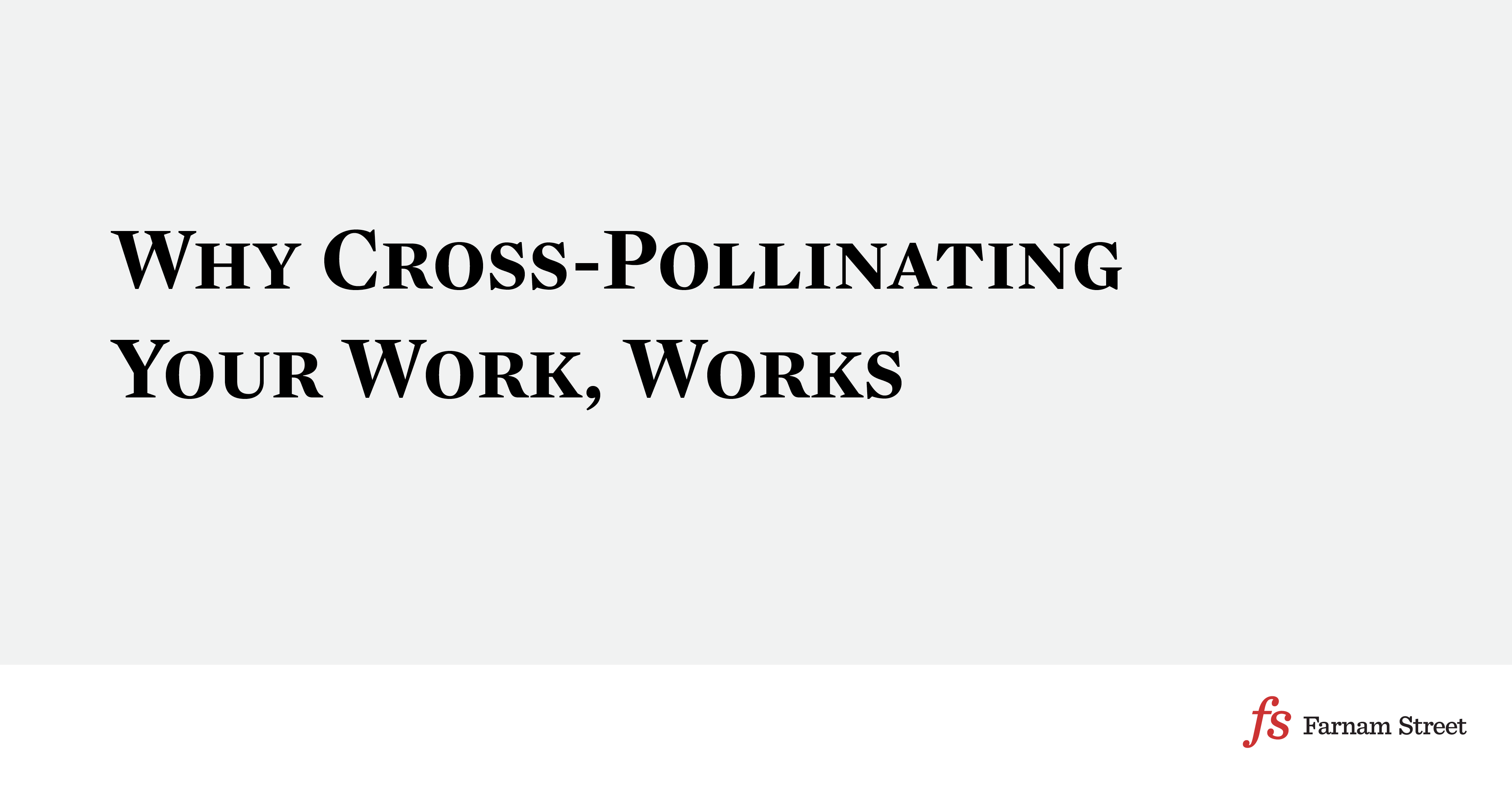 Why Cross-Pollinating Your Work, Works
